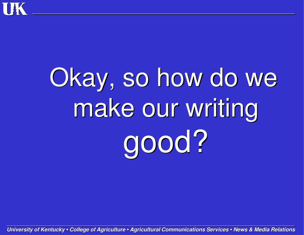 Okay, so how do we make our writing