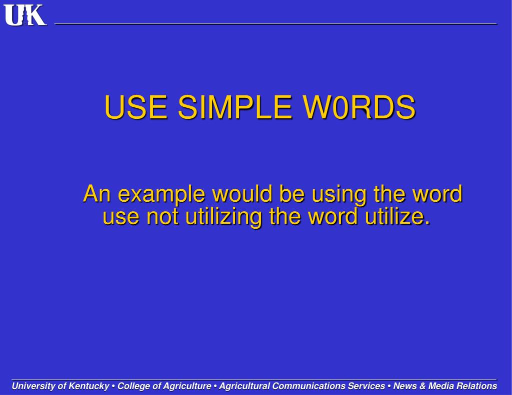 USE SIMPLE W0RDS