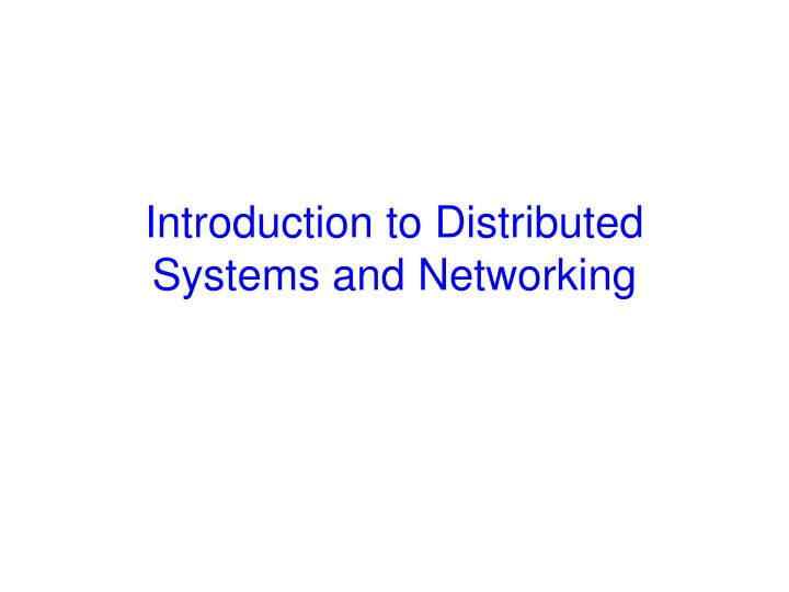 Introduction to distributed systems and networking l.jpg