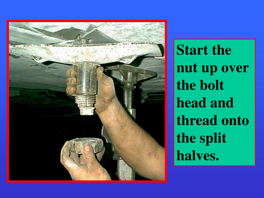 Start the nut up over the bolt head and thread onto the split halves.