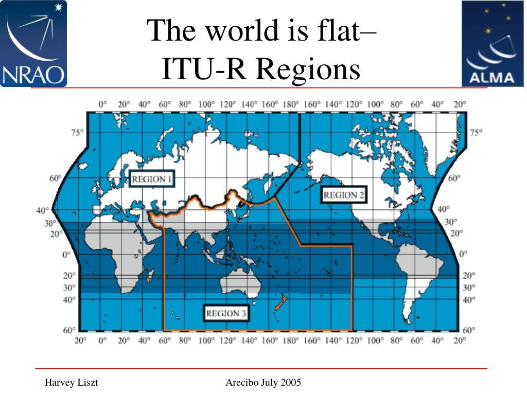 The world is flat– ITU-R Regions