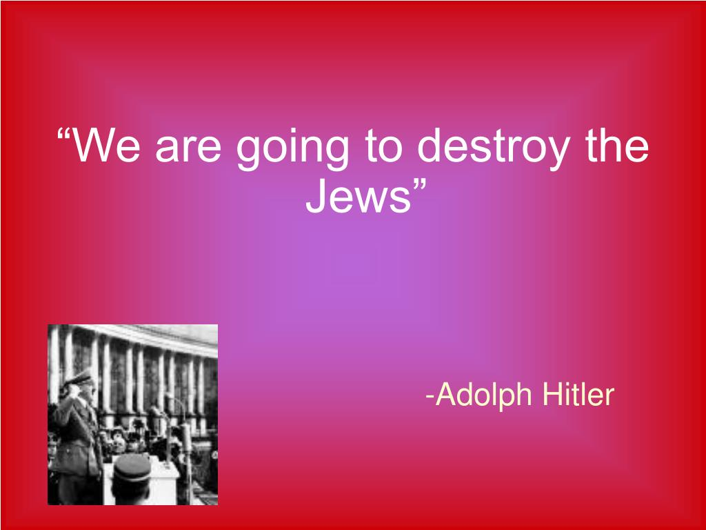 """We are going to destroy the Jews"""