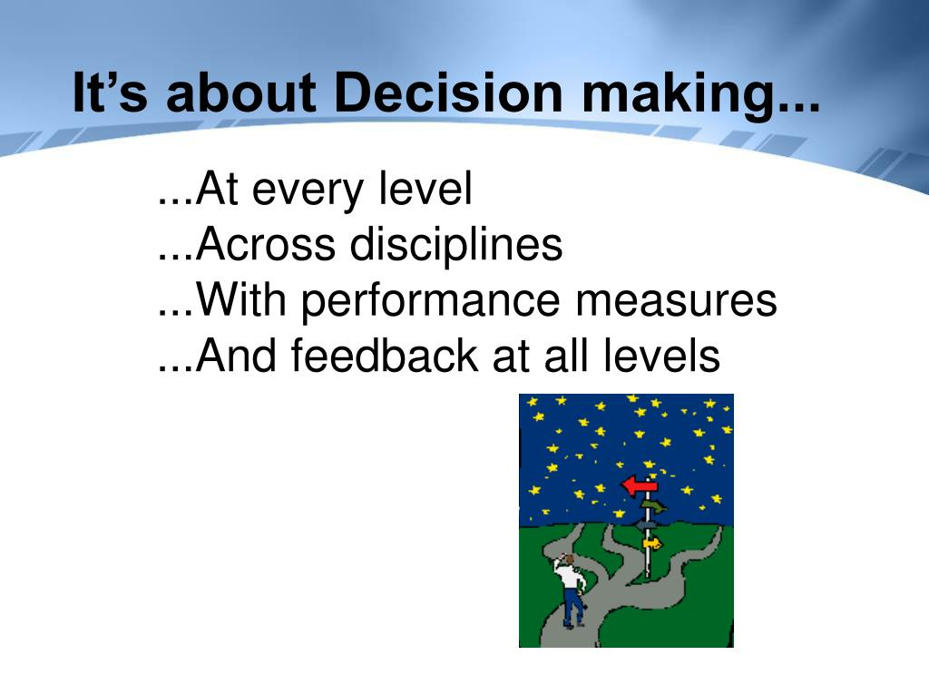 It's about Decision making...