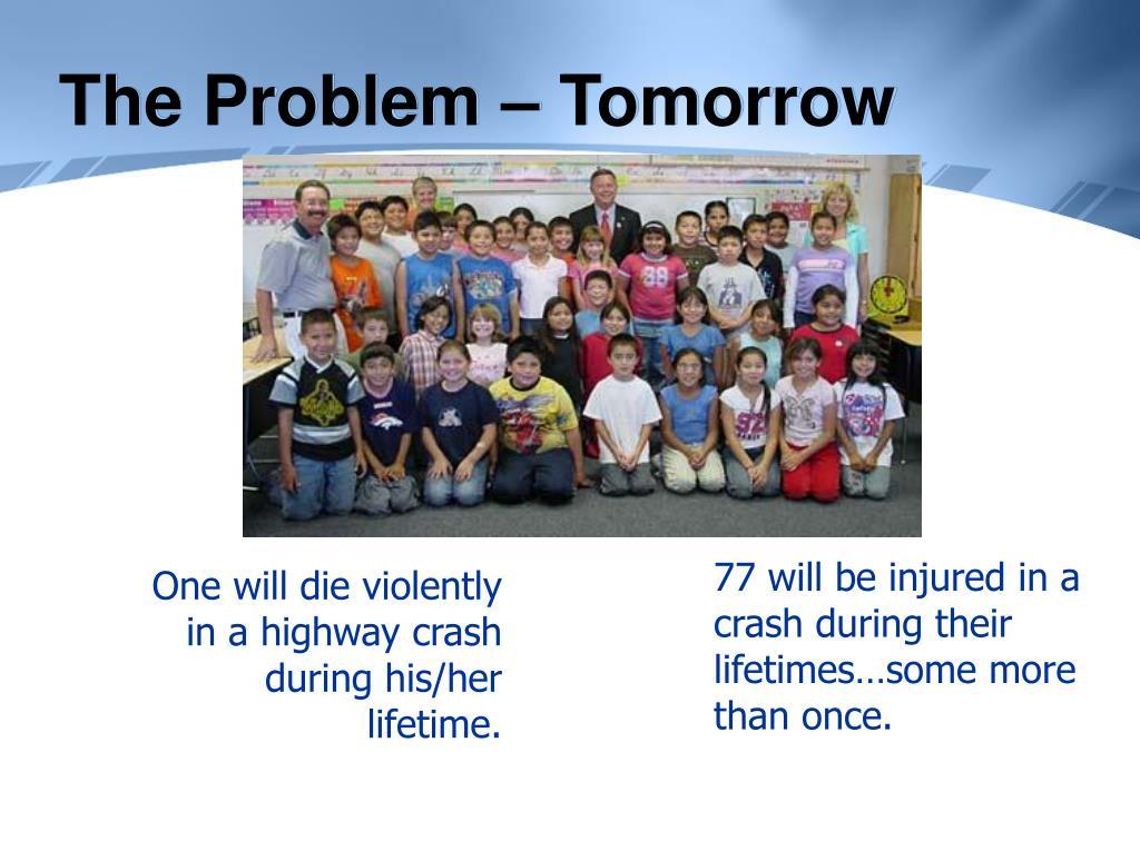 The Problem – Tomorrow