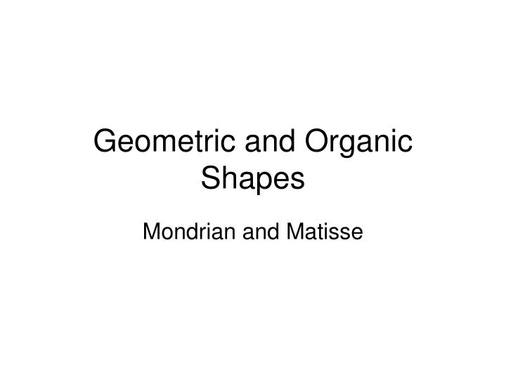 Geometric and organic shapes