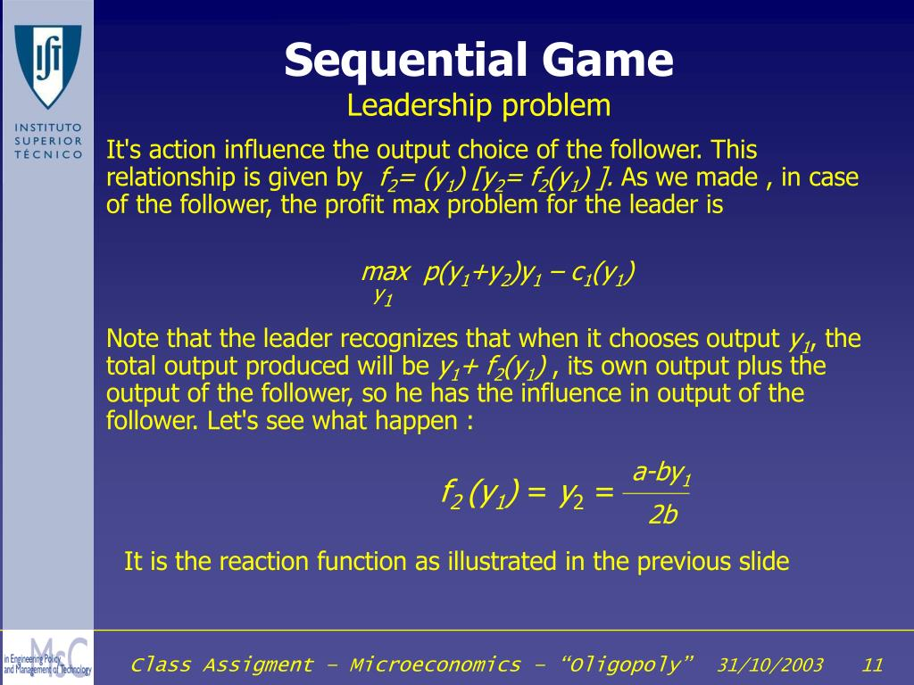 It's action influence the output choice of the follower. This relationship is given by