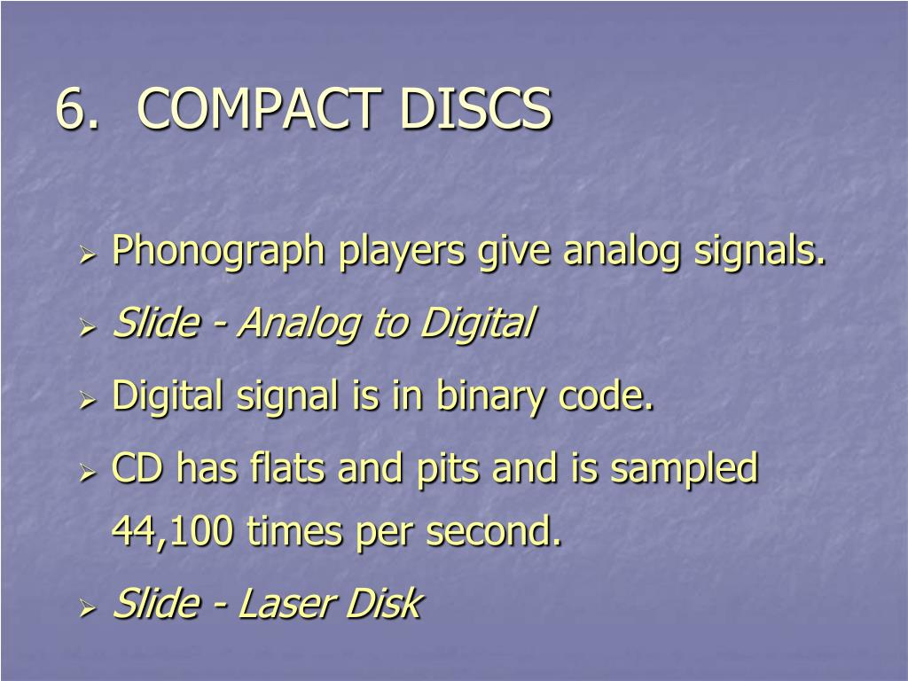 6.  COMPACT DISCS