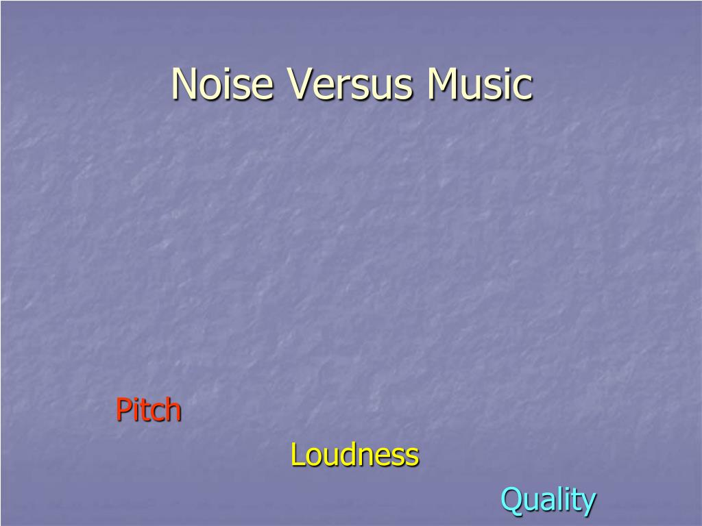 Noise Versus Music