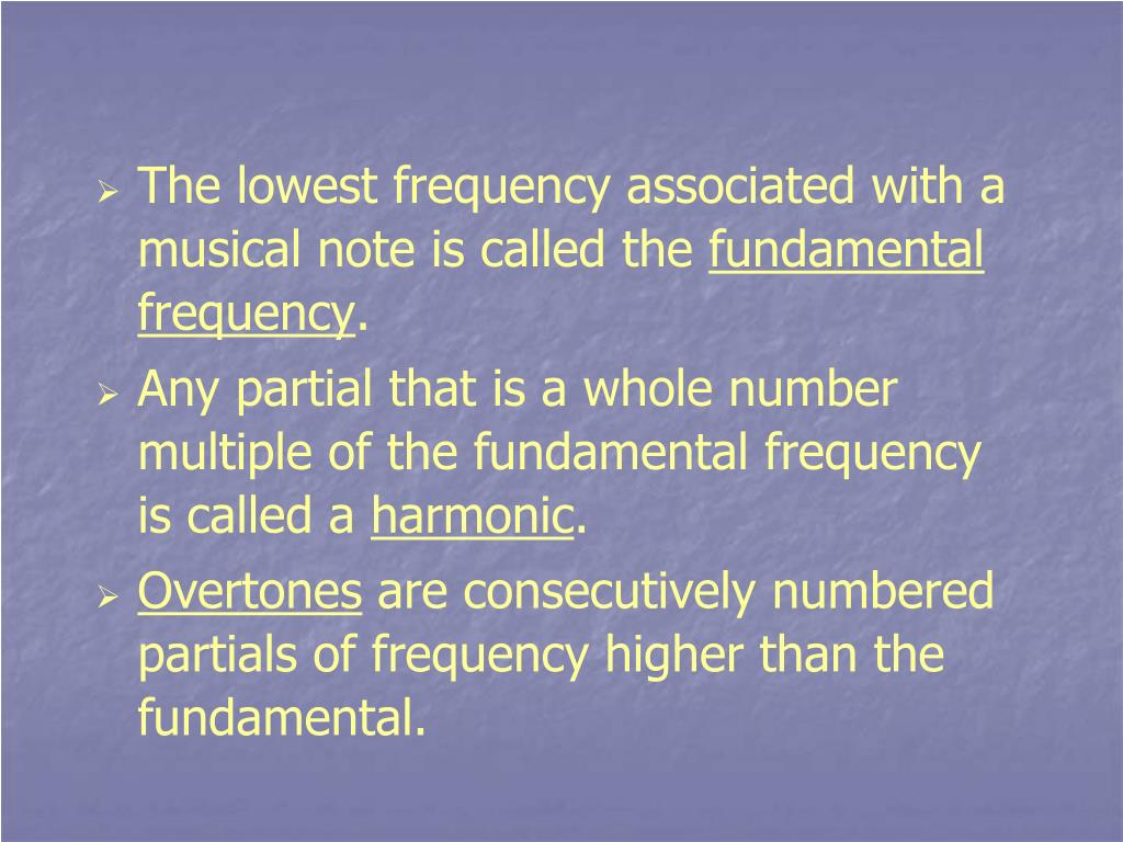 The lowest frequency associated with a musical note is called the