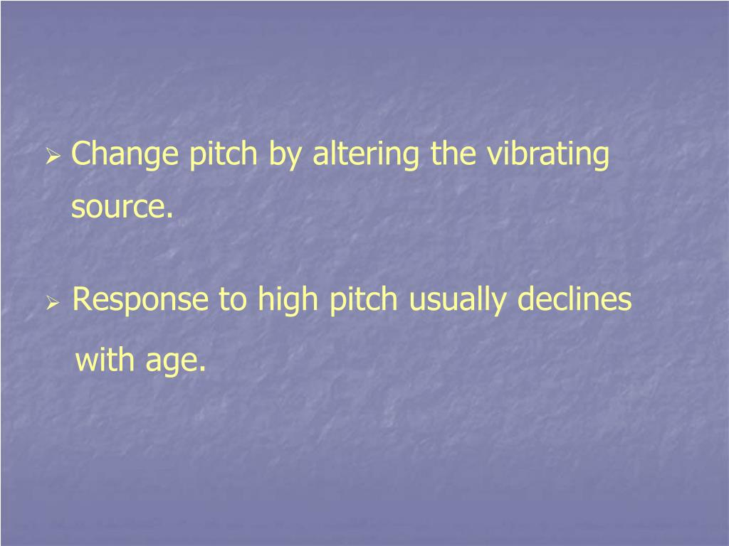 Change pitch by altering the vibrating source.