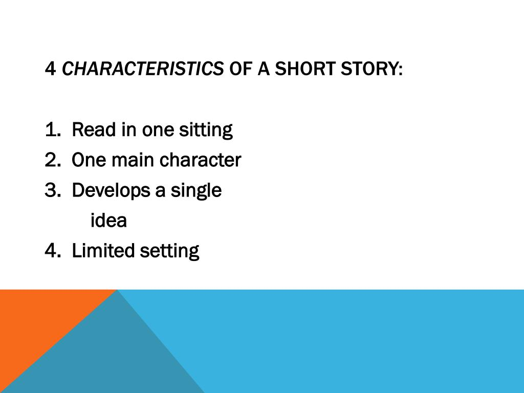 short story characteristics We believe that focusing on the short story through reading and writing about the different elements of the short story will better reinforce specific objectives of.