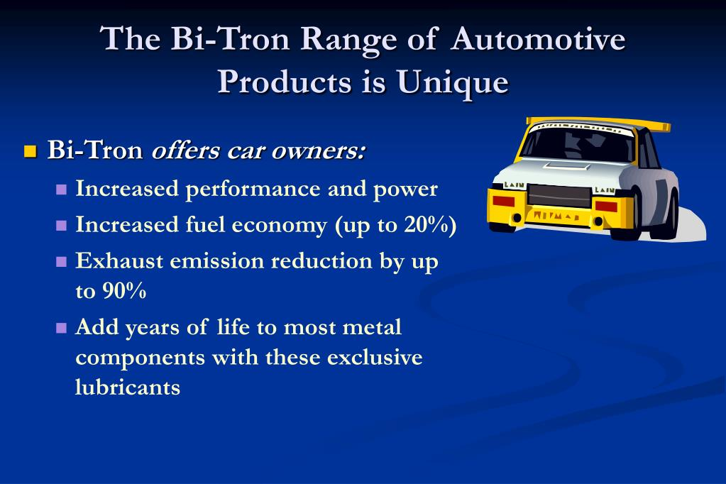 The Bi-Tron Range of Automotive Products is Unique