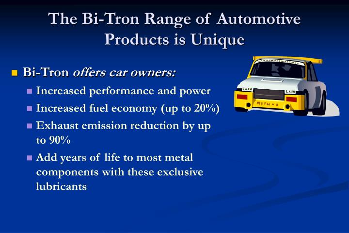 The bi tron range of automotive products is unique l.jpg