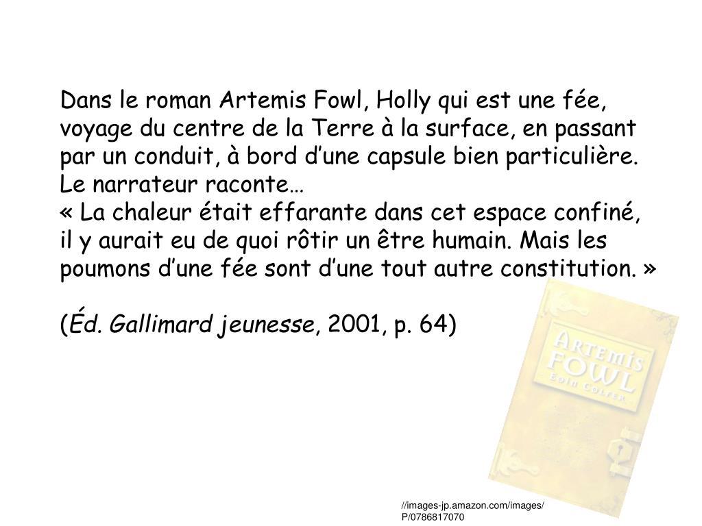 Dans le roman Artemis Fowl, Holly qui est une fée,