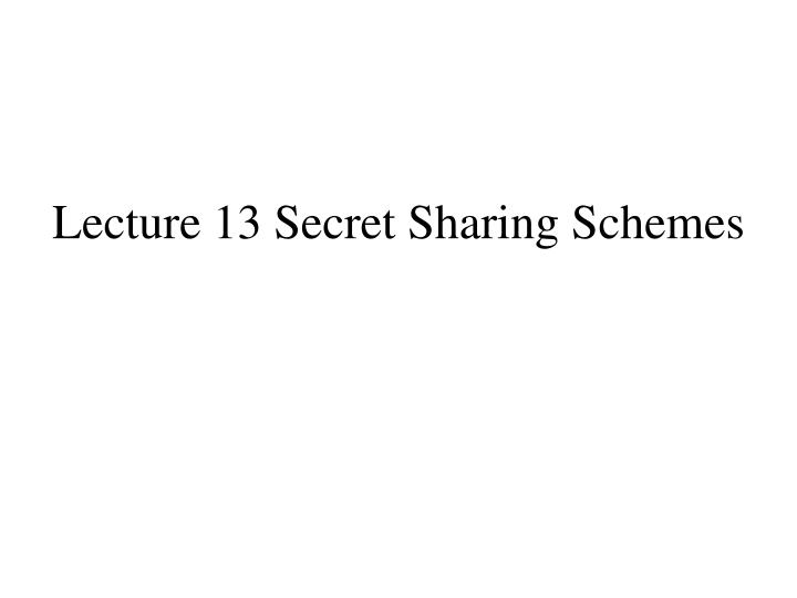 Lecture 13 secret sharing schemes l.jpg