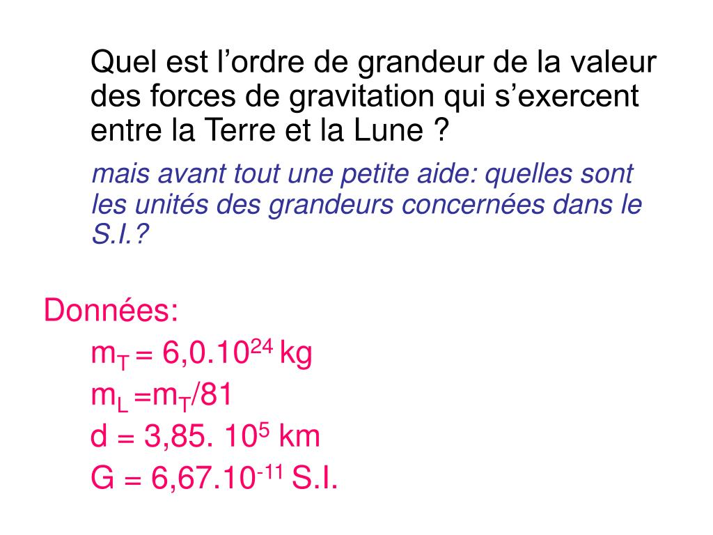 Quel est l'ordre de grandeur de la valeur des forces de gravitation qui s'exercent entre la Terre et la Lune ?