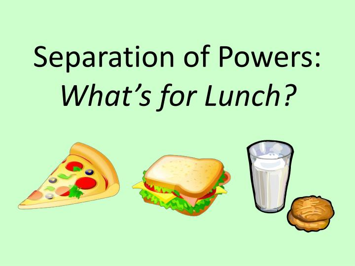 Separation of powers what s for lunch l.jpg