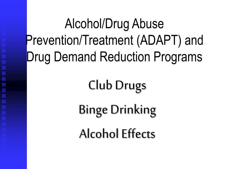Alcohol drug abuse prevention treatment adapt and drug demand reduction programs l.jpg