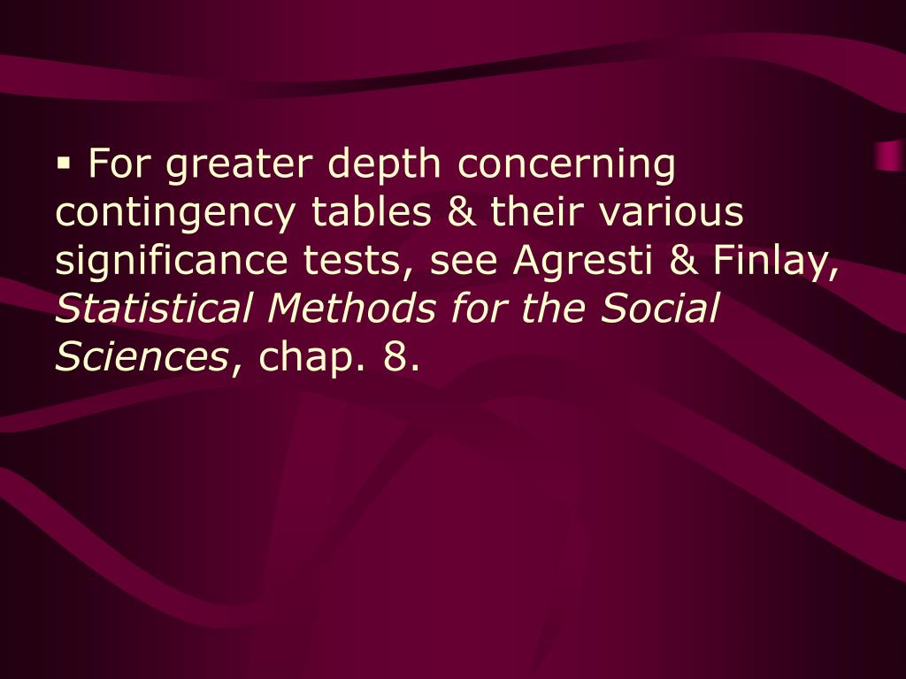 For greater depth concerning contingency tables & their various significance tests, see Agresti & Finlay,