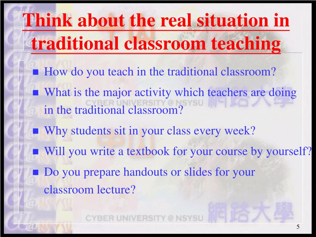 Think about the real situation in traditional classroom teaching