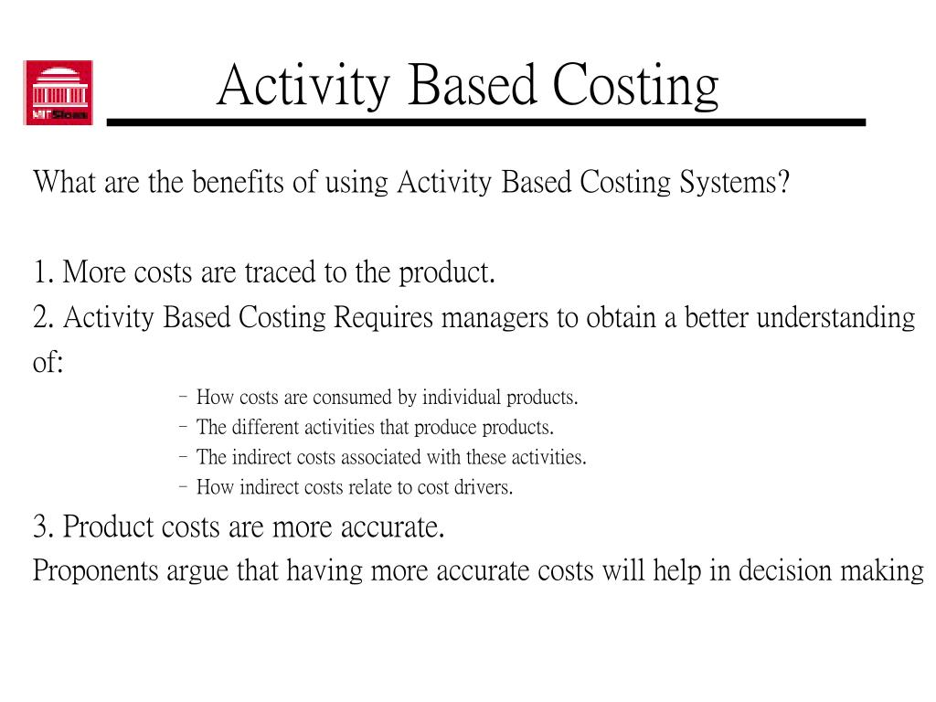 the benefits of using the activity based costing model in manufacturing Au/acsc/125/2000-04 air command and staff college air university using activity-based costing to improve performance: a case study report by kevin r moore, major, usaf.