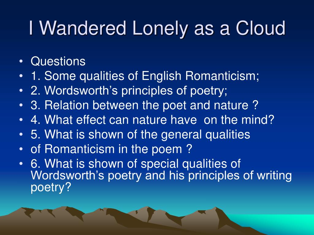 i wandered lonely as a cloud About the poem – the daffodils the romantic poet william wordsworth's i wondered lonely as a cloud, also known as the daffodils is probably his most famous.