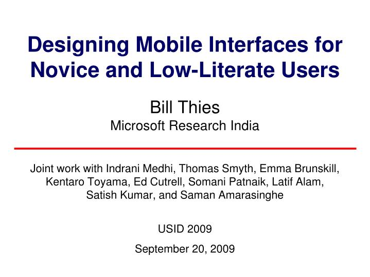 Designing mobile interfaces for novice and low literate users bill thies microsoft research india