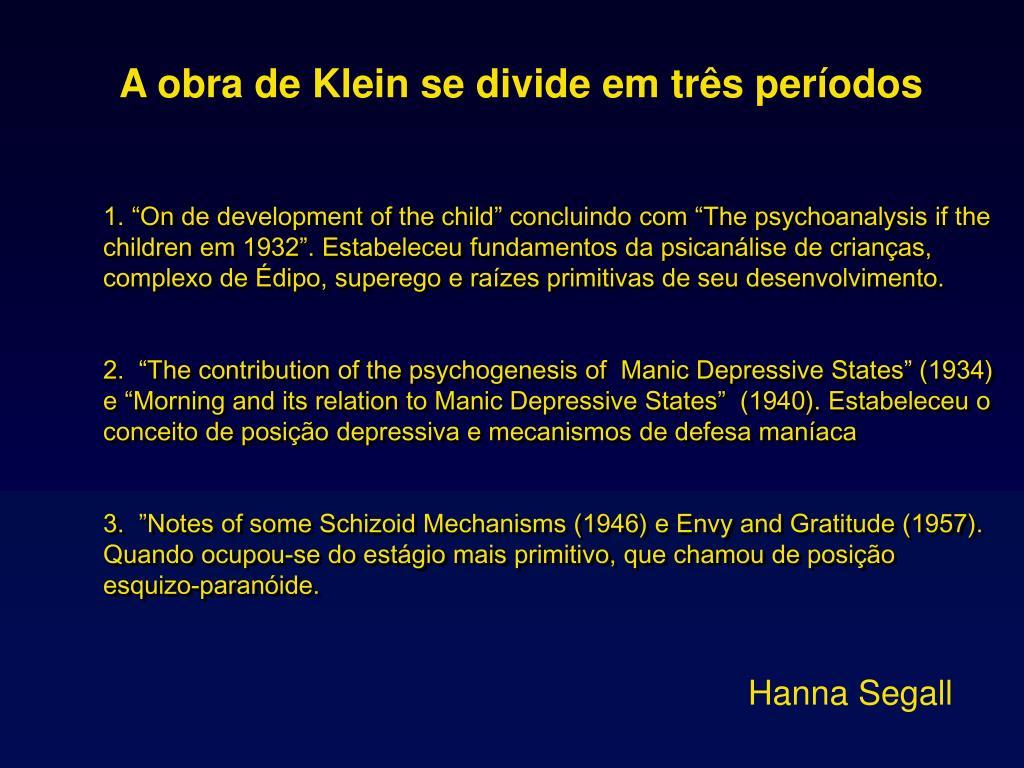 On de development of the child concluindo com The psychoanalysis if the children em 1932. Estabeleceu fundamentos da psicanlise de crianas, complexo de dipo, superego e razes primitivas de seu desenvolvimento.