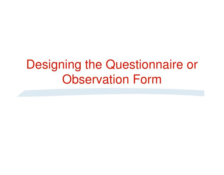 Designing the questionnaire or observation form l.jpg