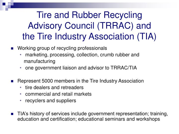 Tire and rubber recycling advisory council trrac and the tire industry association tia