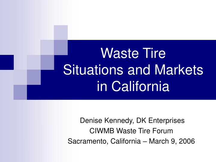 Waste tire situations and markets in california l.jpg
