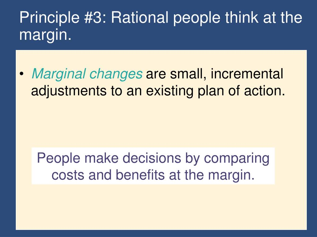 Principle #3: Rational people think at the margin.