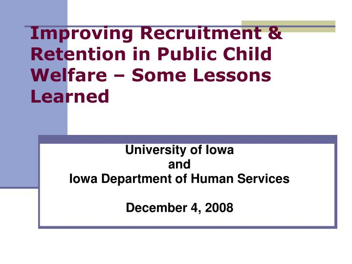 Improving recruitment retention in public child welfare some lessons learned l.jpg