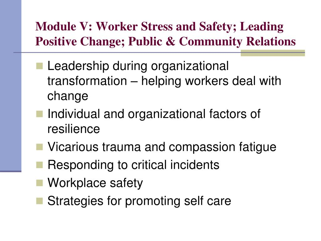 Module V: Worker Stress and Safety; Leading Positive Change; Public & Community Relations
