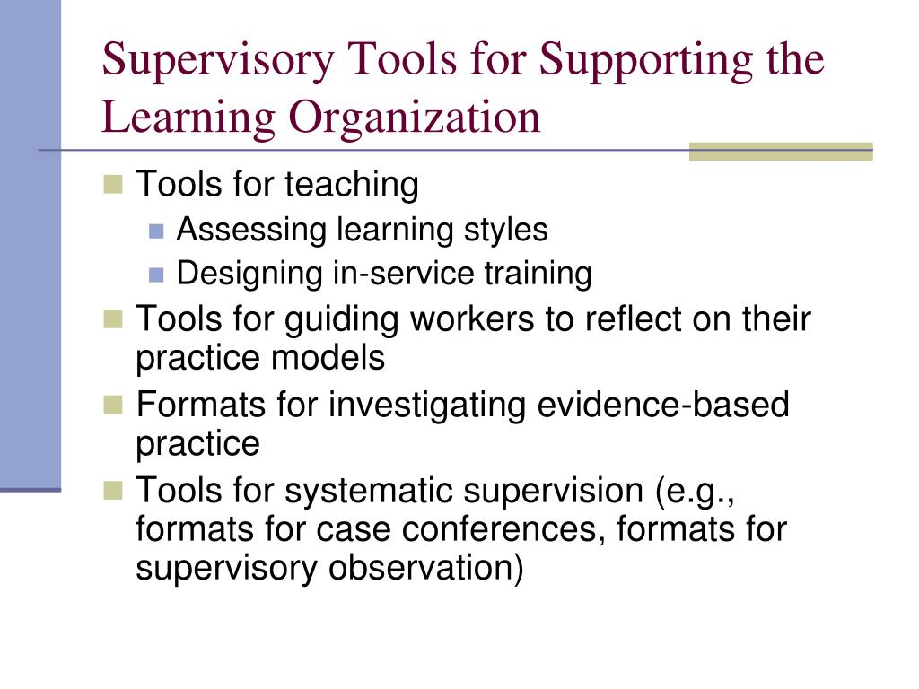 Supervisory Tools for Supporting the Learning Organization