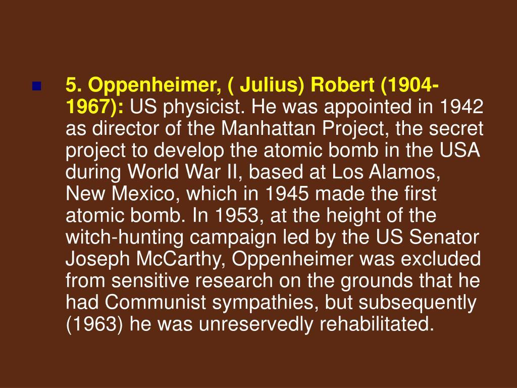 5. Oppenheimer, ( Julius) Robert (1904-1967):