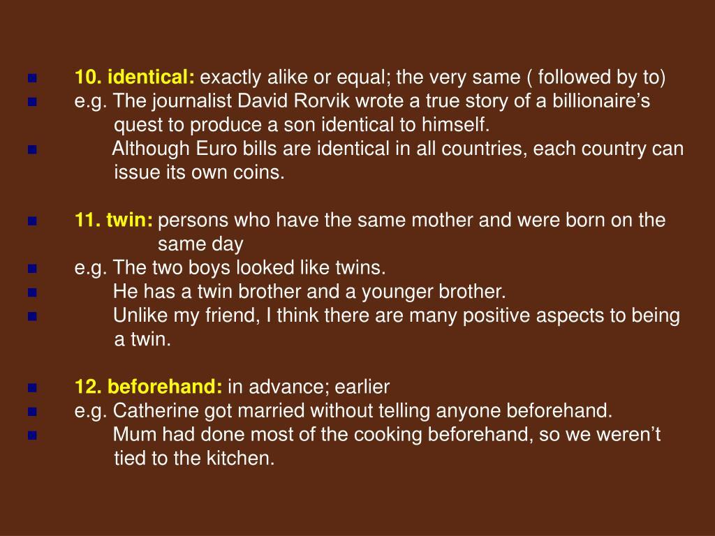 10. identical: