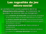 les rugosit s du jeu micro social