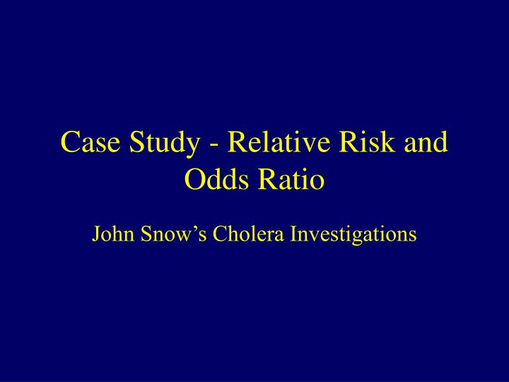 Case Study - Relative Risk and Odds Ratio