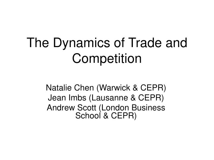 The dynamics of trade and competition l.jpg