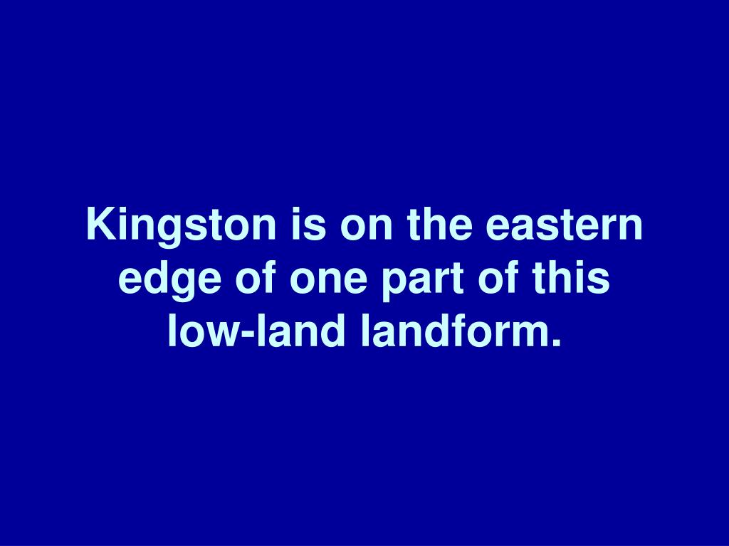 Kingston is on the eastern edge of one part of this
