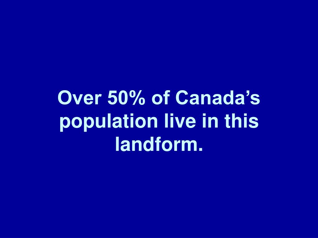 Over 50% of Canada's population live in this landform.