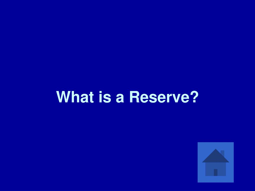 What is a Reserve?