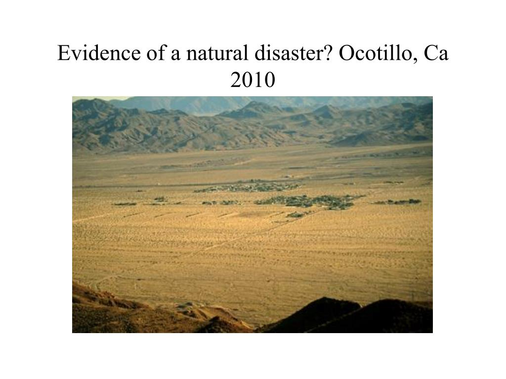 Evidence of a natural disaster? Ocotillo, Ca