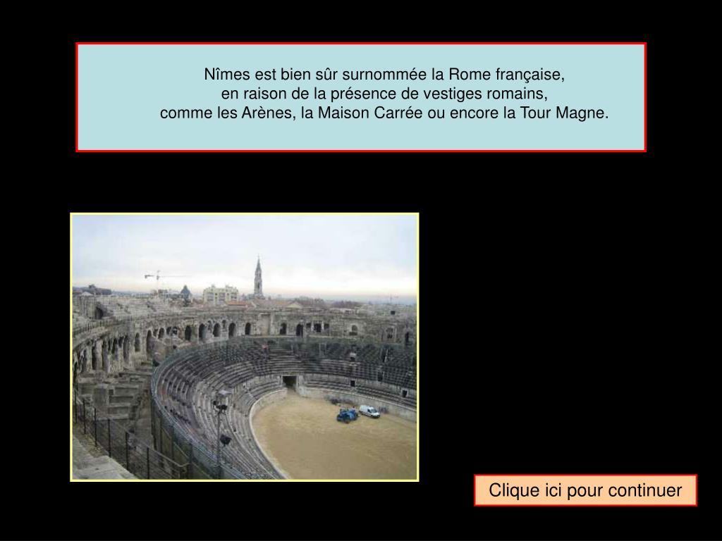 Nîmes est bien sûr surnommée la Rome française,