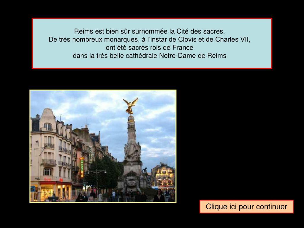 Reims est bien sûr surnommée la Cité des sacres.