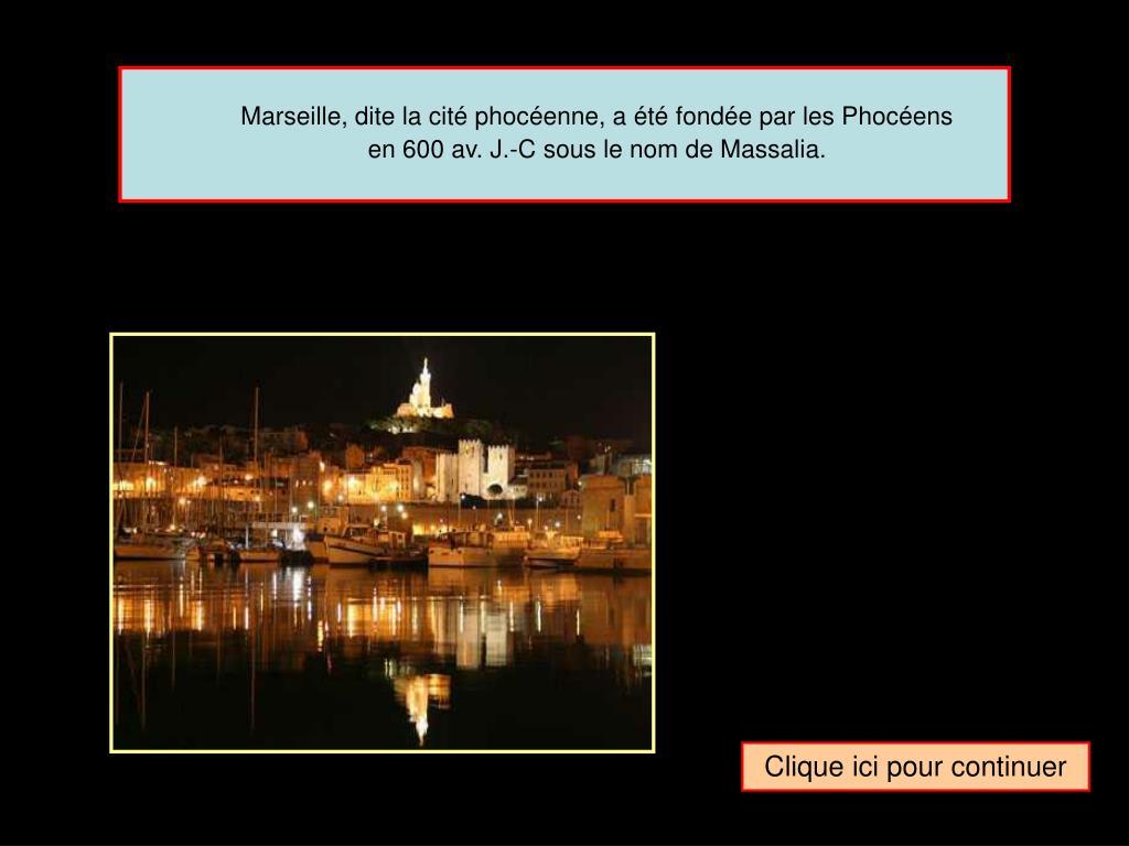 Marseille, dite la cité phocéenne, a été fondée par les Phocéens