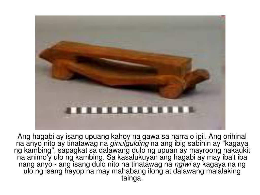 Ang hagabi ay isang upuang kahoy na gawa sa narra o ipil. Ang orihinal na anyo nito ay tinatawag na