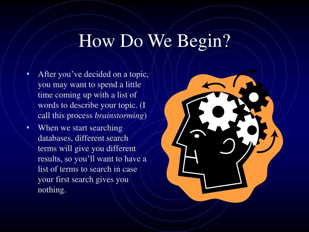 How Do We Begin?
