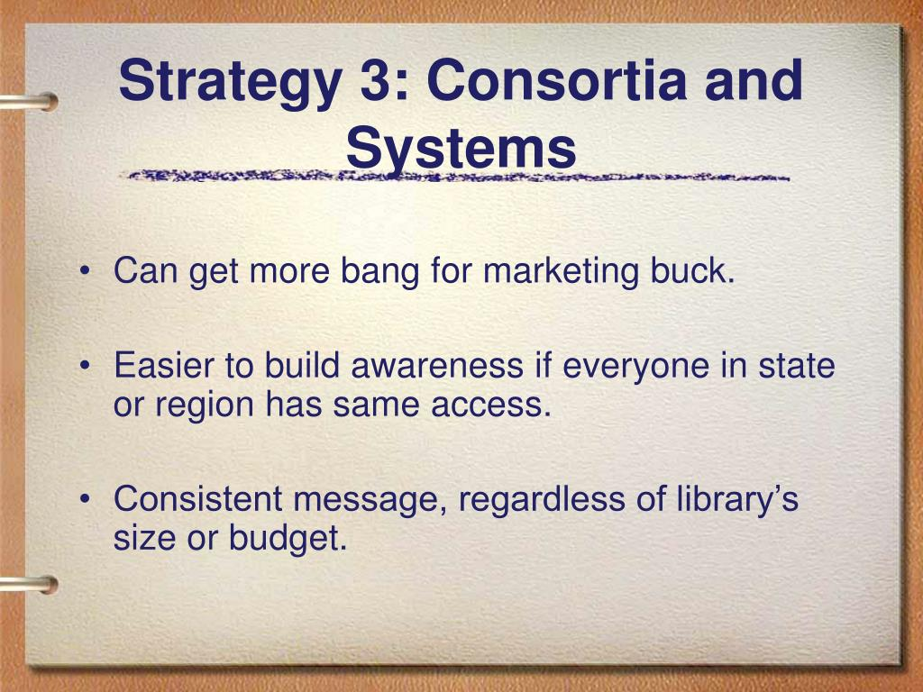 Strategy 3: Consortia and Systems